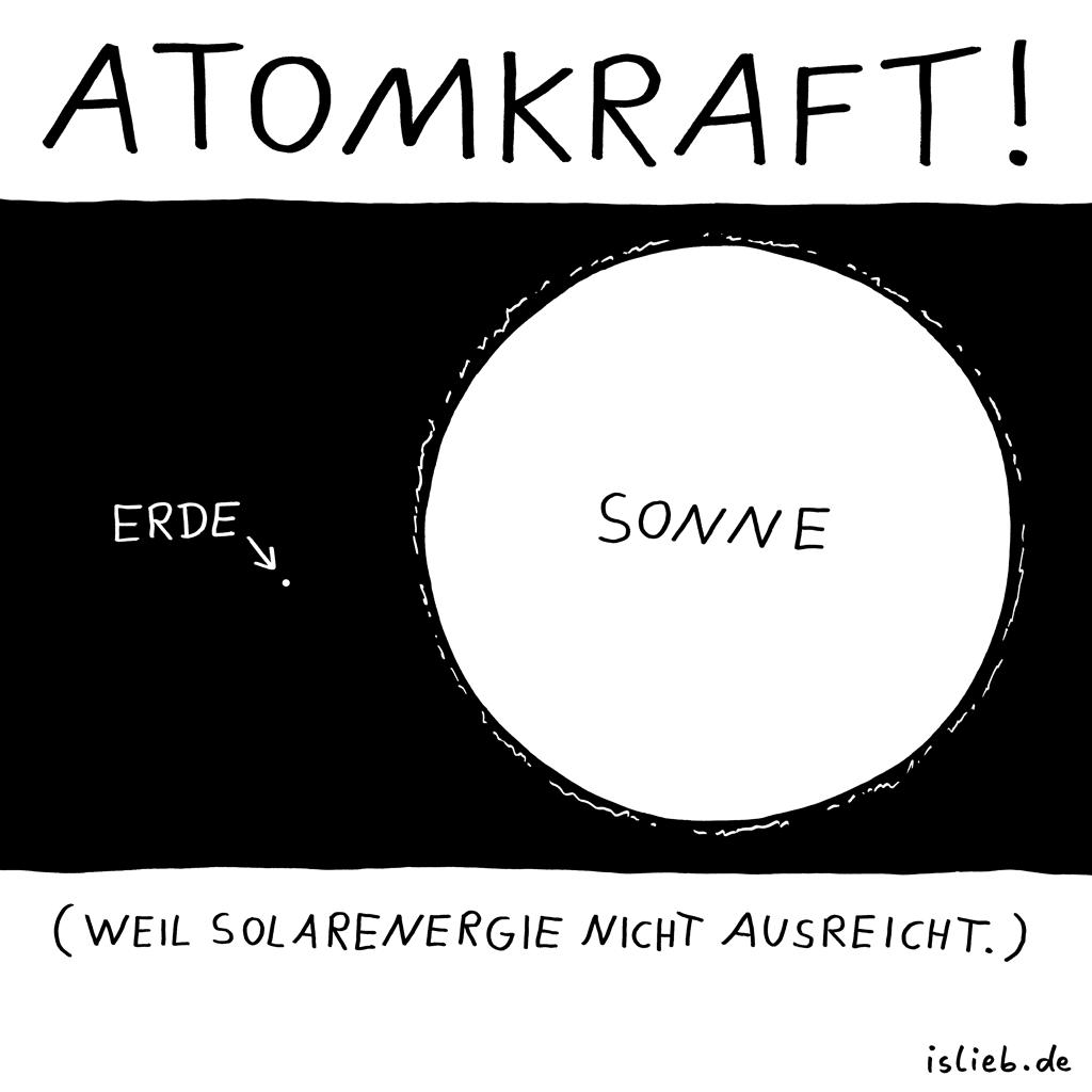 Atomkraft | Energie-Cartoon | is lieb? | Atomkraft! Weil Solarenergie nicht ausreicht. | Sonne, Erde, Atomenergie, Kernkraft, Umweltschutz, Weltklima