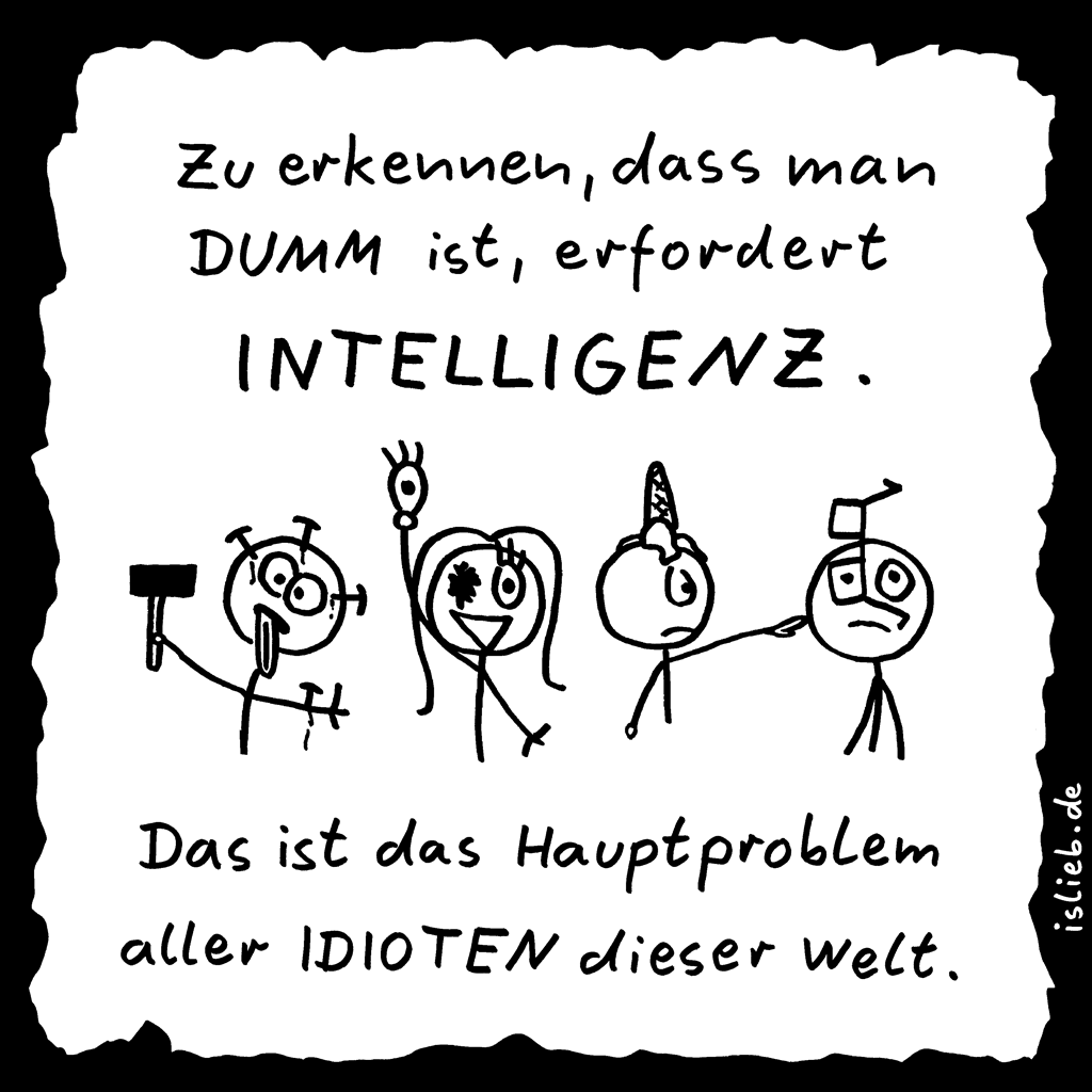Die Wahrheit über Dummheit | Idioten-Cartoon | is lieb? | Zu erkennen, dass man dumm ist, erfordert Intelligenz. Das ist das Hauptproblem aller Idioten dieser Welt. | Sprüche, Spruchbild, Deppen, Blödheit