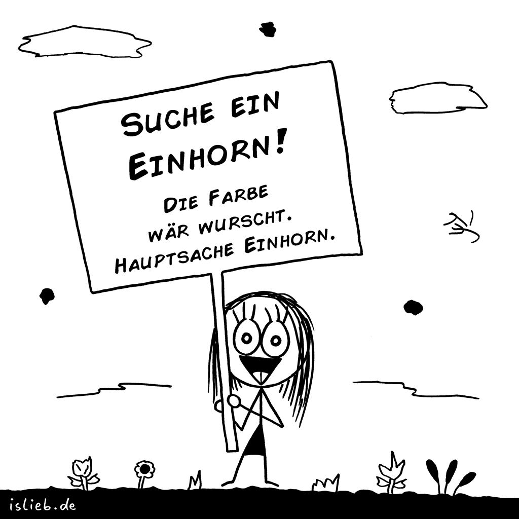Einhorn gesucht | Strichweibchen-Cartoon | is lieb? | Suche ein Einhorn. Die Farbe wär wurscht. Hauptsache Einhorn. | Schild, Einhörner