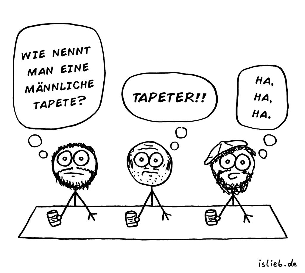 Flachwitz | Strichmännchen-Cartoon | is lieb? | Wie nennt man eine männliche Tapete? tapeter! Ha ha ha. | Hahaha, Witze
