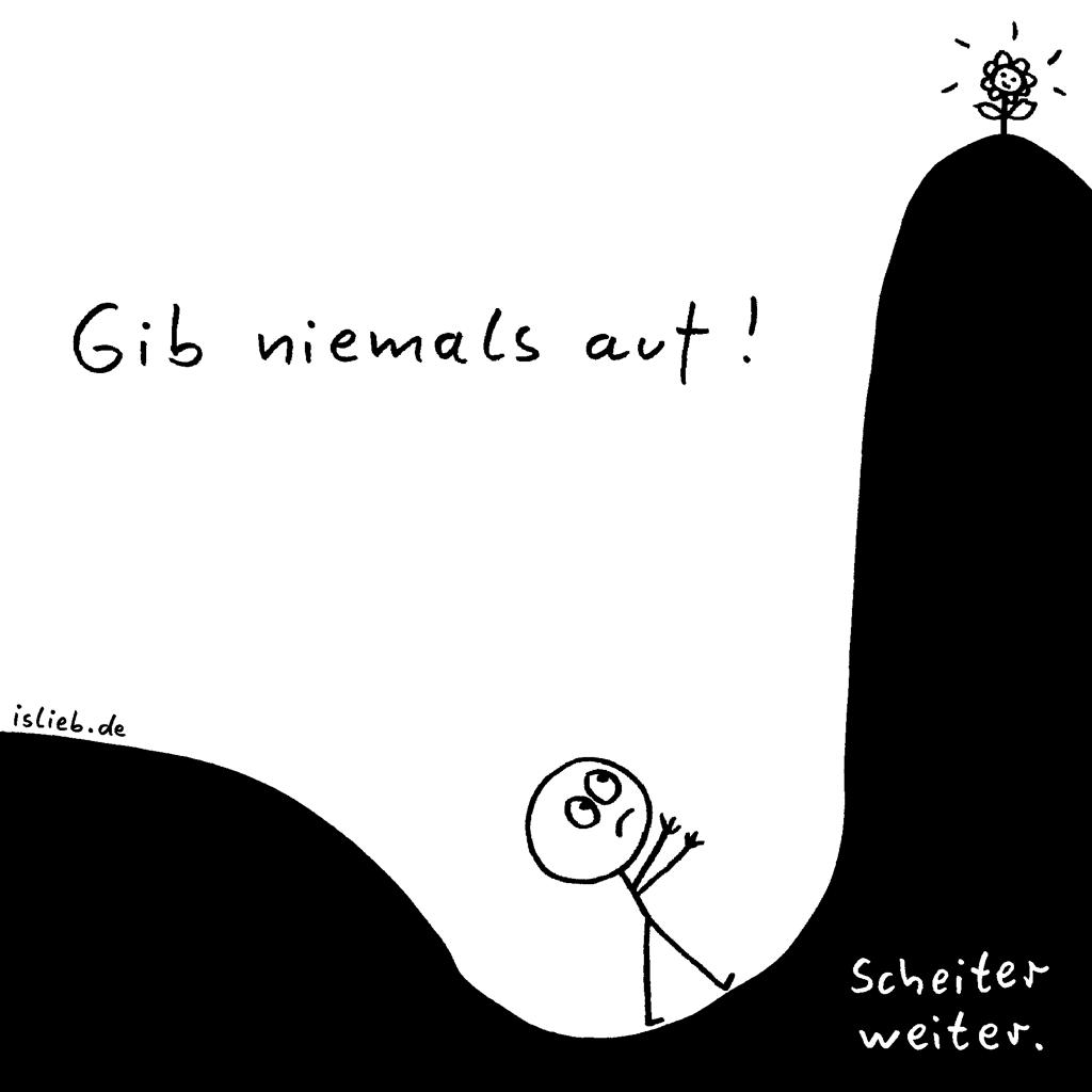 Gib niemals auf! | Strichmännchen-Cartoon | is lieb? | Gib niemals auf - scheiter weiter. | Aufgeben, scheitern, blaue Blume