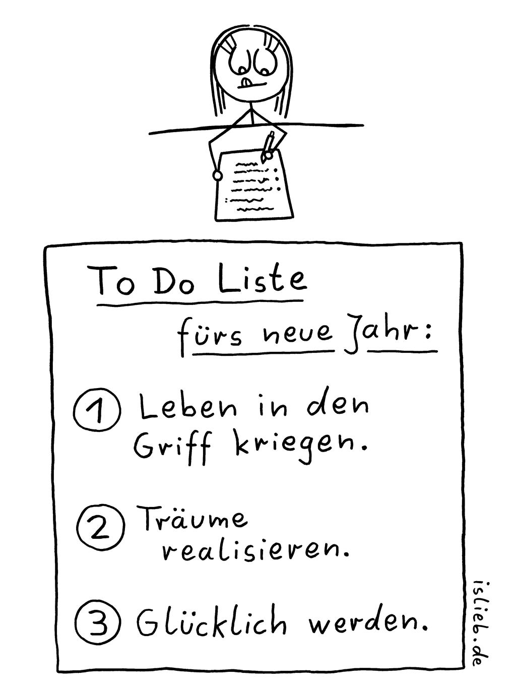 Neujahrsvorsätze | Strichweibchen-Cartoon | is lieb? | To-Do-Liste fürs neue Jahr: 1 Leben in den Griff kriegen 2 Träume realisieren 3 Glücklich werden | Silvester, todo