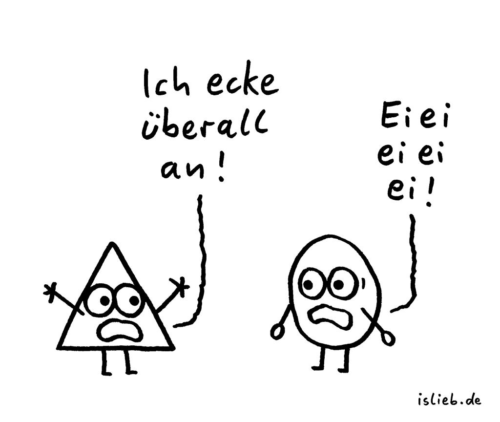 Dreieieieck | Strichmännchen-Cartoon | is lieb? | Dreieck, Ei, Eier, anecken | Ich ecke überall an! Eieieieiei!