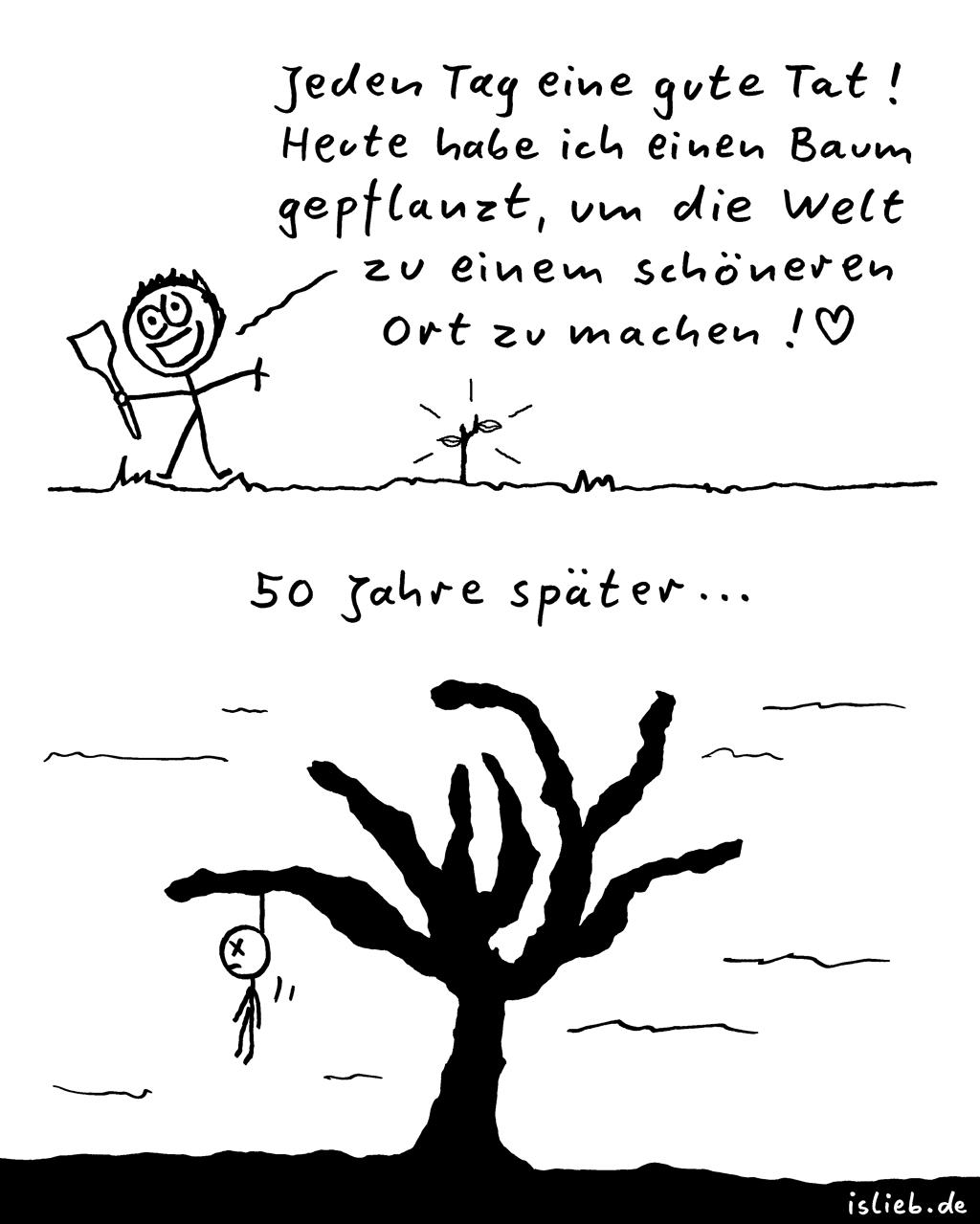Gut gemeint | Strichmännchen-Comic | is lieb? | Jeden Tag eine gute Tat! Heute habe ich einen Baum gepflanzt, um die Welt zu einem schöneren Ort zu machen! 50 Jahre später | Horror, erhängt, pflanzen, aufgehängt, Selbstmord, Strick, Tod