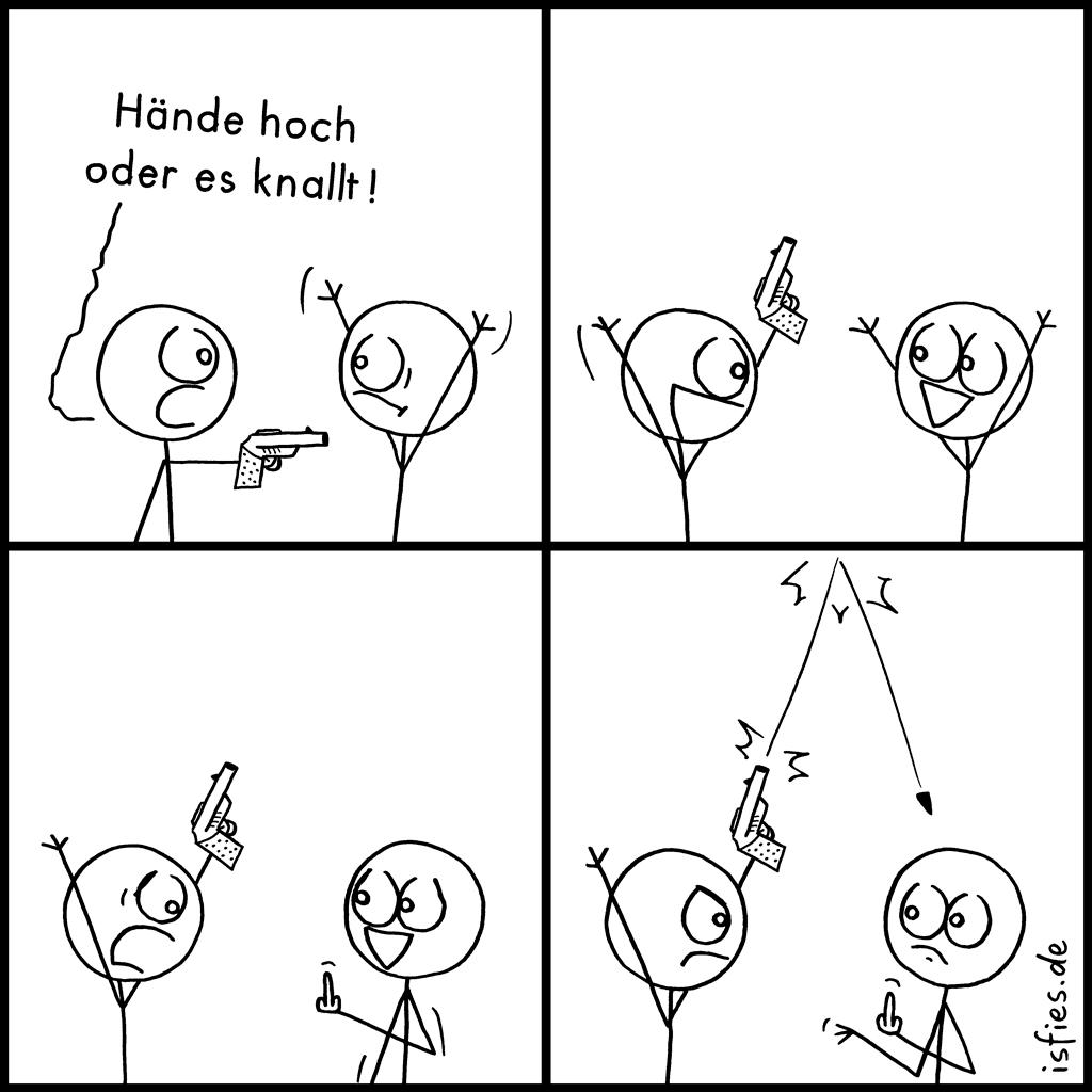 Hände hoch! | Is fies! | Hände hoch oder es knallt! | Pistole, schießen, Überfall
