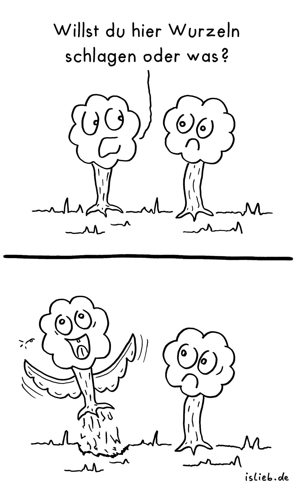 Mobilität | Baum-Comic | is lieb? | Willst du hier Wurzeln schlagen oder was? | Baum, Bäume, Flügel, fliegen, verreisen, angewurzelt