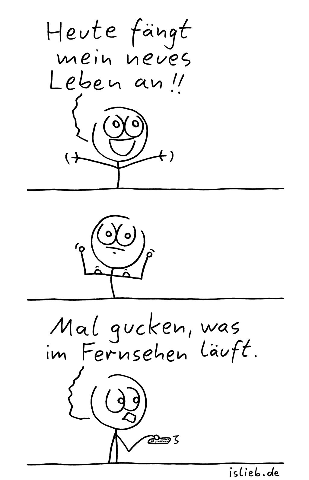 Neues Leben | Strichmännchen-Comic | is lieb? | Heute fängt mein neues Leben an! Mal gucken, was im Fernsehen läuft.