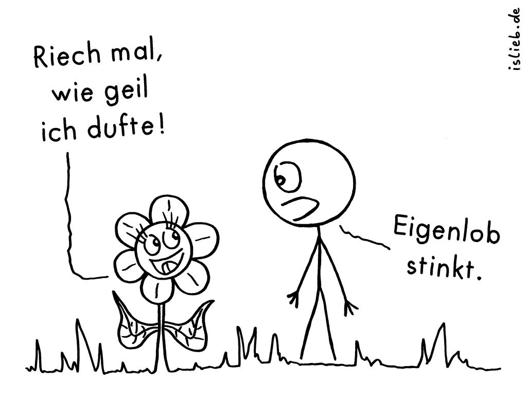 Riech mal | Blumen-Cartoon | is lieb? | Riech mal, wie geil ich dufte! Eigenlob stinkt. | Blume, Blumen, riechen, duften, stinken