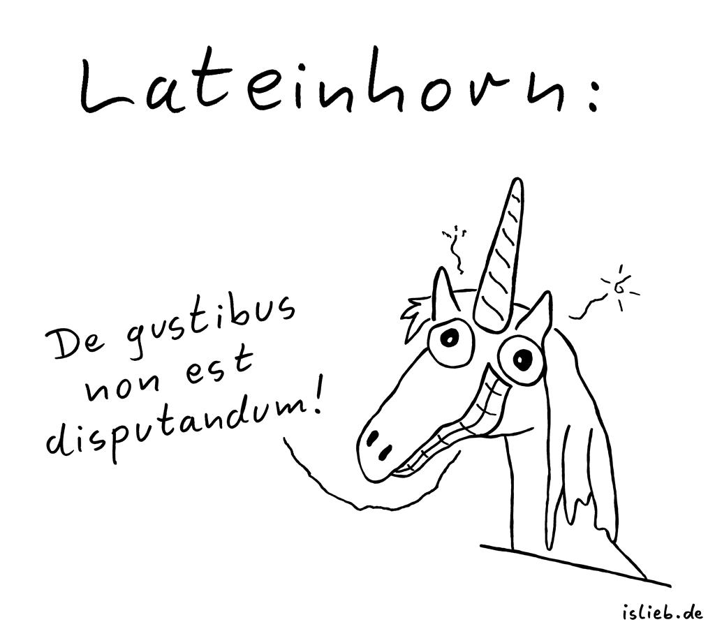 Lateinhorn | Einhorn-Cartoon | is lieb? | De gustibus non est disputandum! | Über Geschmack lässt sich nicht streiten.
