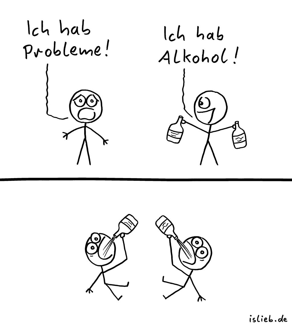 Probleme | Sauf-Comic | is lieb? | Ich hab Probleme! Ich hab Alkohol! | Sorgen, Lösung, Alkoholismus, Schnaps, Wodka, saufen, trinken