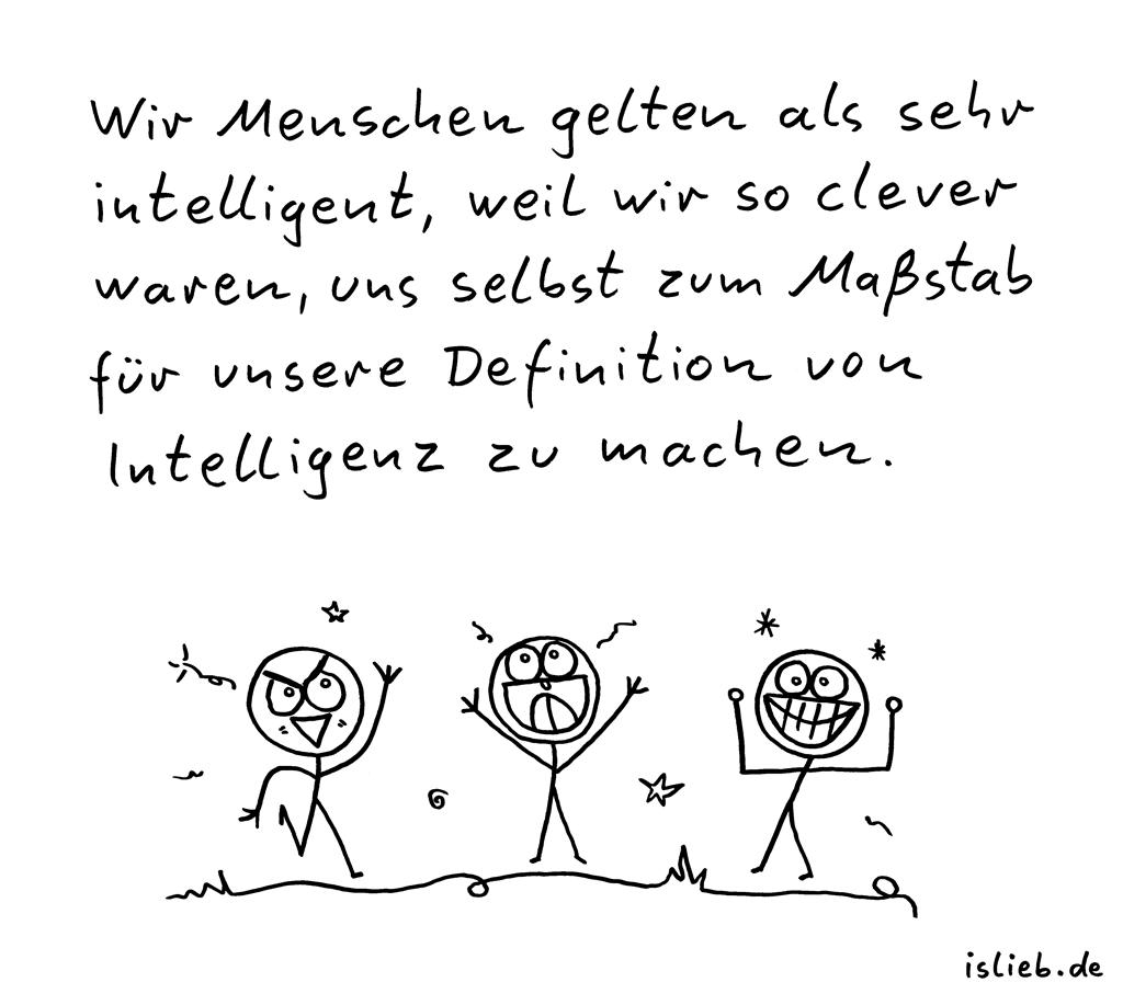 Intelligenz | Klugscheißer-Cartoon | is lieb? | Wir Menschen gelten als sehr intelligent, weil wir so clever waren, uns selbst zum Maßstab für unsere Definition von Intelligenz zu machen.