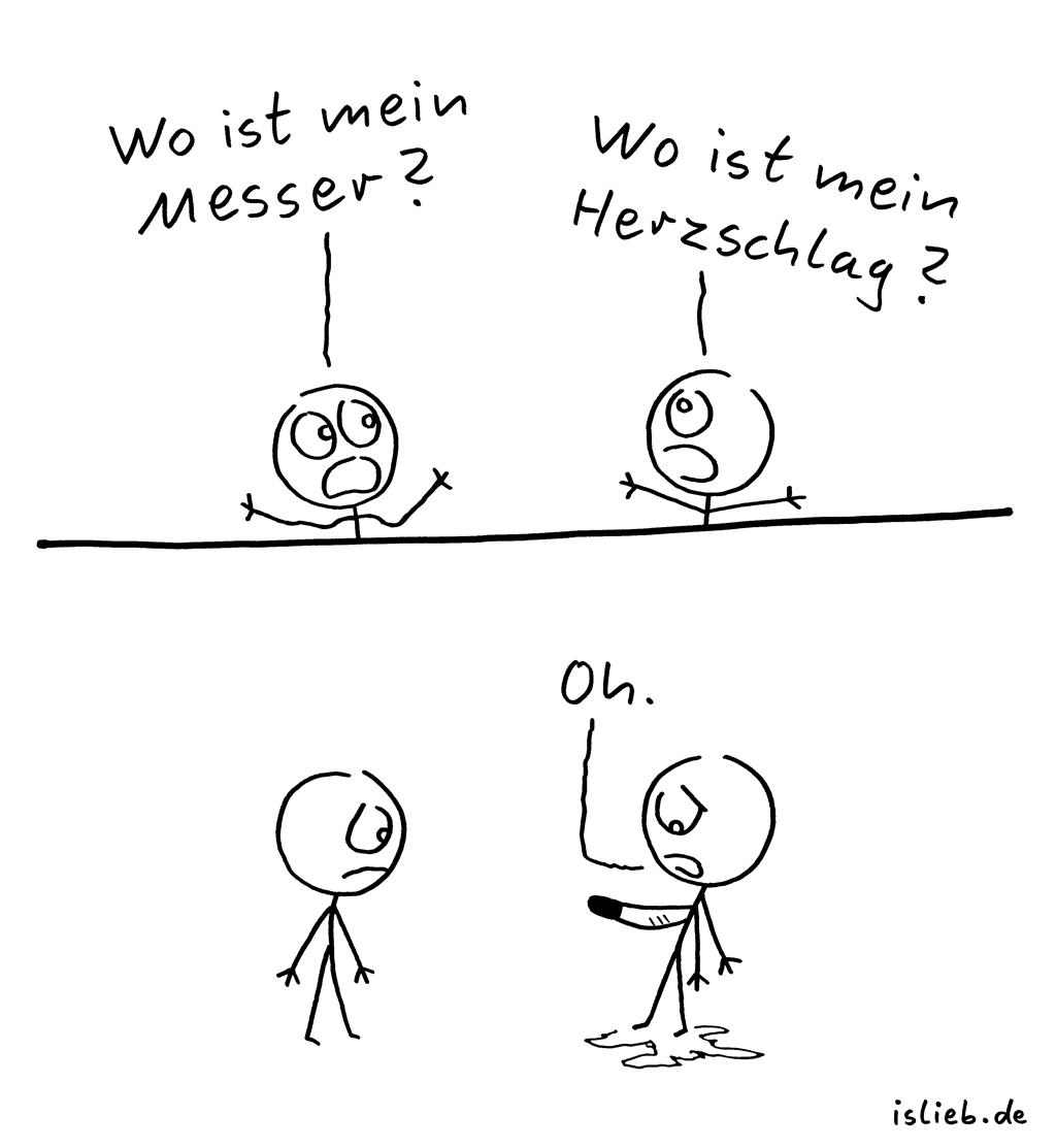 Oh. | Strichmännchen-Comic | is lieb? | Wo ist mein Messer? Wo ist mein Herzschlag? Oh.