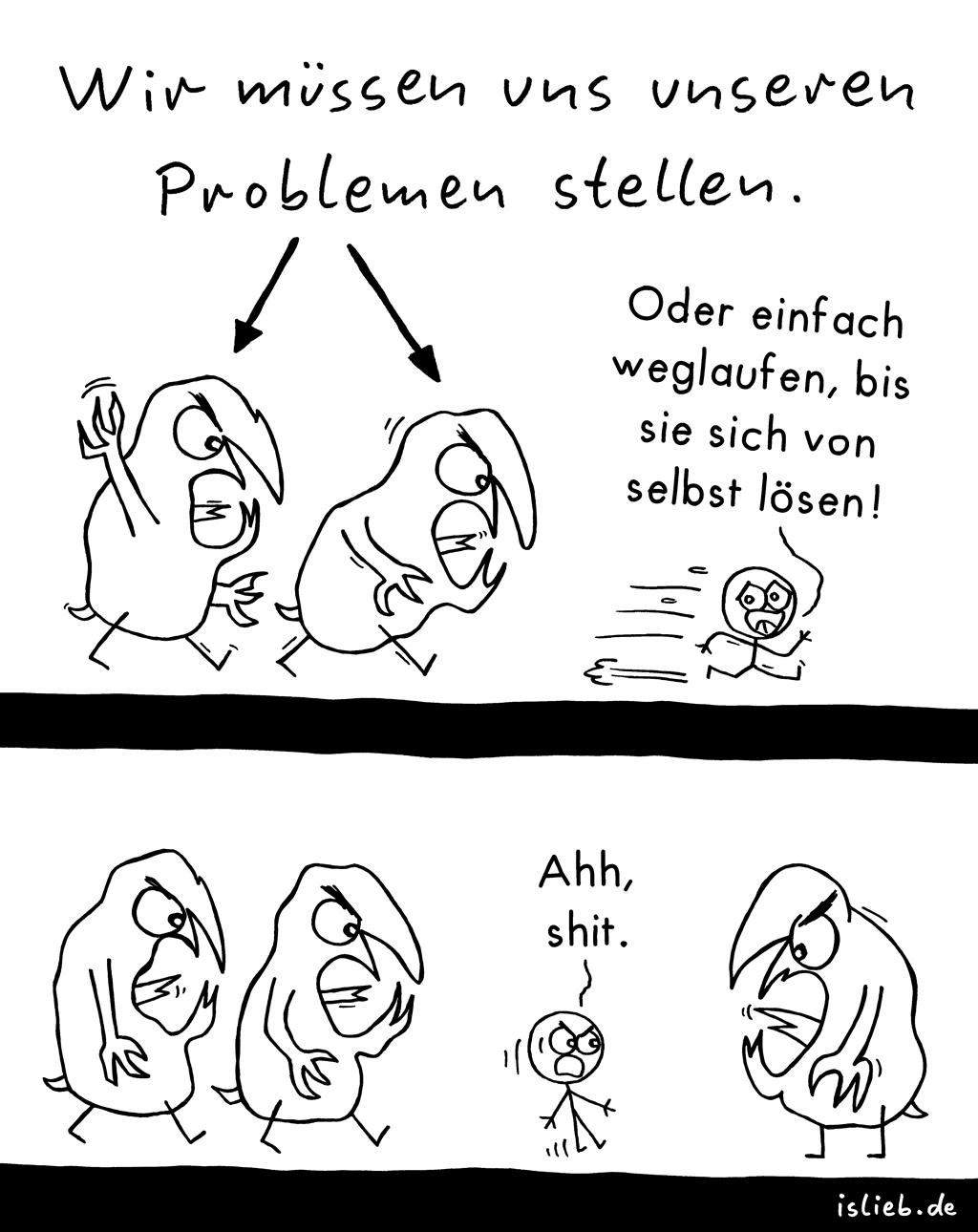 Probleme lösen | Strichmännchen-Comic | is lieb? | Wir müssen uns unseren Problemen stellen. Oder einfach weglaufen, bis sie sich von selbst lösen. Ahh, shit.