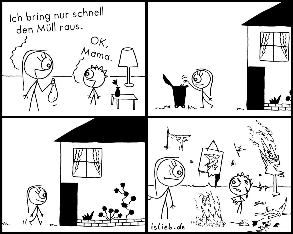 Müll raus | Familiencomic | is lieb? | Ich bring nur schnell den Müll raus. OK, Mama. | Eltern, Kinder, Mutter, Sohn, Ordnung, Chaos, Unordnung