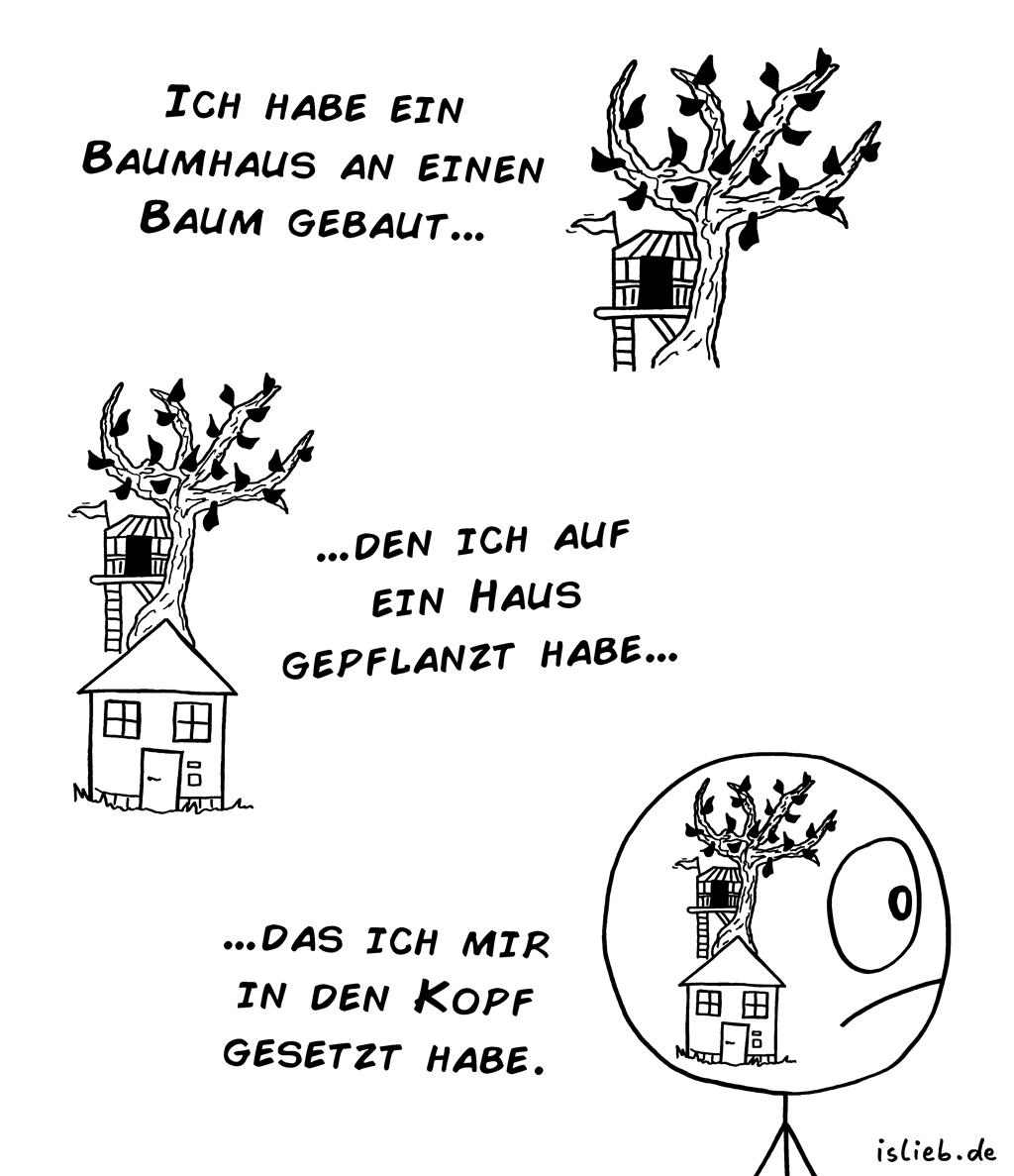 Baumhaus | Psycho-Cartoon | is lieb? | Ich habe ein Baumhaus an einen Baum gebaut, den ich auf ein Haus gepflanzt habe, das ich mir in den Kopf gesetzt habe. | Psychologie, Borderline, Psychopath, gestört