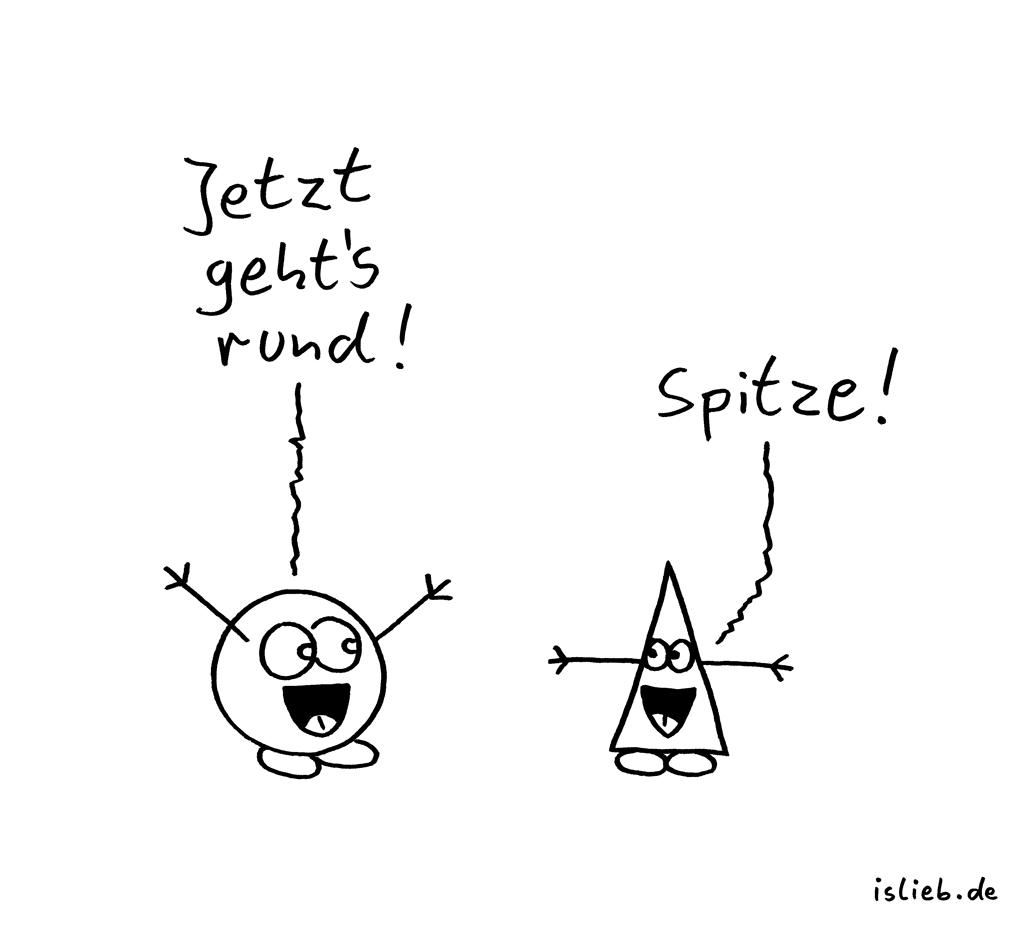 Party | Spitzen-Cartoon | is lieb? | Jetzt geht's rund! Spitze! | Feiern, Action, Kreis, Kugel, Dreieck, Wortspiel, Pi