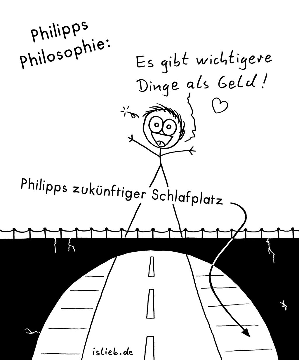 Philosophie | Under The Bridge | is lieb? | Philipps Philosophie: Es gibt wichtigere Dinge als Geld. Philipps zukünftiger Schlafplatz: Unter der Brücke. | Obdachlosigkeit, Obdachloser, Penner, Kapitalismus, Finanzen, Miete, pleite