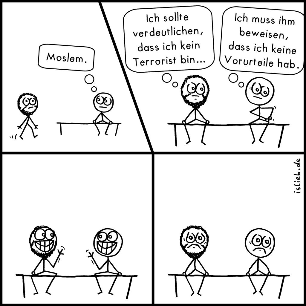 Moslem | Strichmännchen-Comic | is lieb? | Moslem. Ich sollte verdeutlichen, dass ich kein Terrorist bin. Ich muss ihm beweisen, dass ich keine Vorurteile hab. | Flüchtlinge, unangenehm, Vorurteile, Rassismus, Islam, Muslime, Moslems, Ausländer