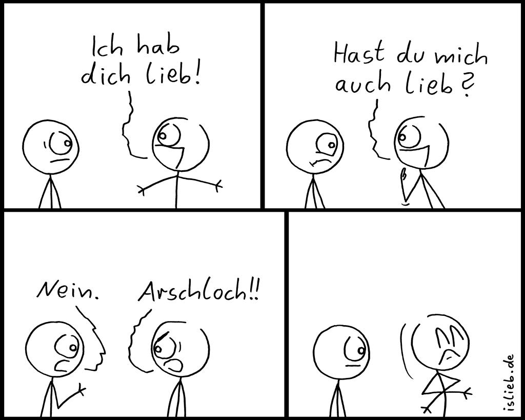 hdl | Strichmännchen-Comic | is lieb? | Ich hab dich lieb. Hast du mich auch lieb? Nein. Arschloch.