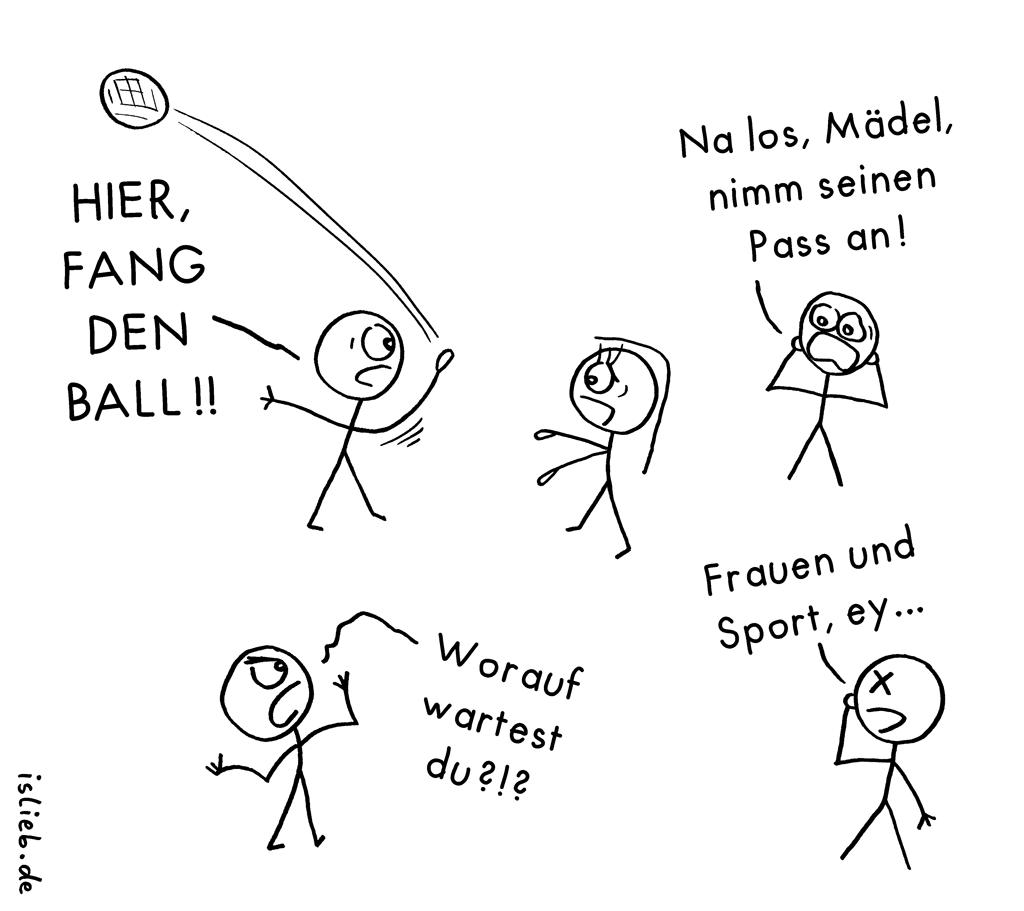 Frauen und Sport | Handball-Cartoon | Hier, fang den Ball! Na los, Mädel, nimm seinen Pass an! Worauf wartest du? Frauen und Sport, ey! | Ballsport, Gleichberechtigung, Emanzipation, Vorurteile, Sexismus