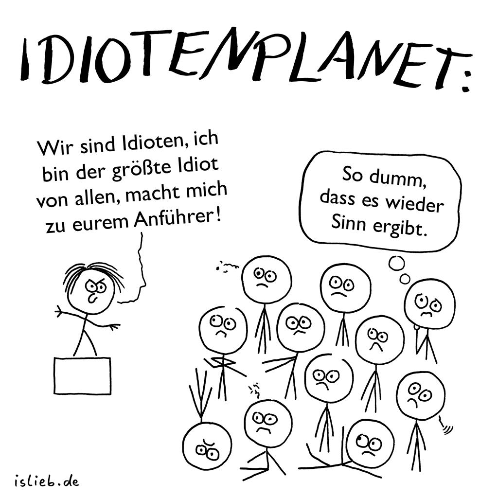Idiotenplanet | Strichmännchen-Cartoon | is lieb? | Wir sind Idioten, ich bin der größte Idiot von allen, macht mich zu eurem Anführer! So dumm, dass es wieder Sinn ergibt. | Dummheit, Affenplanet, Deppen, Blödheit, Politiker