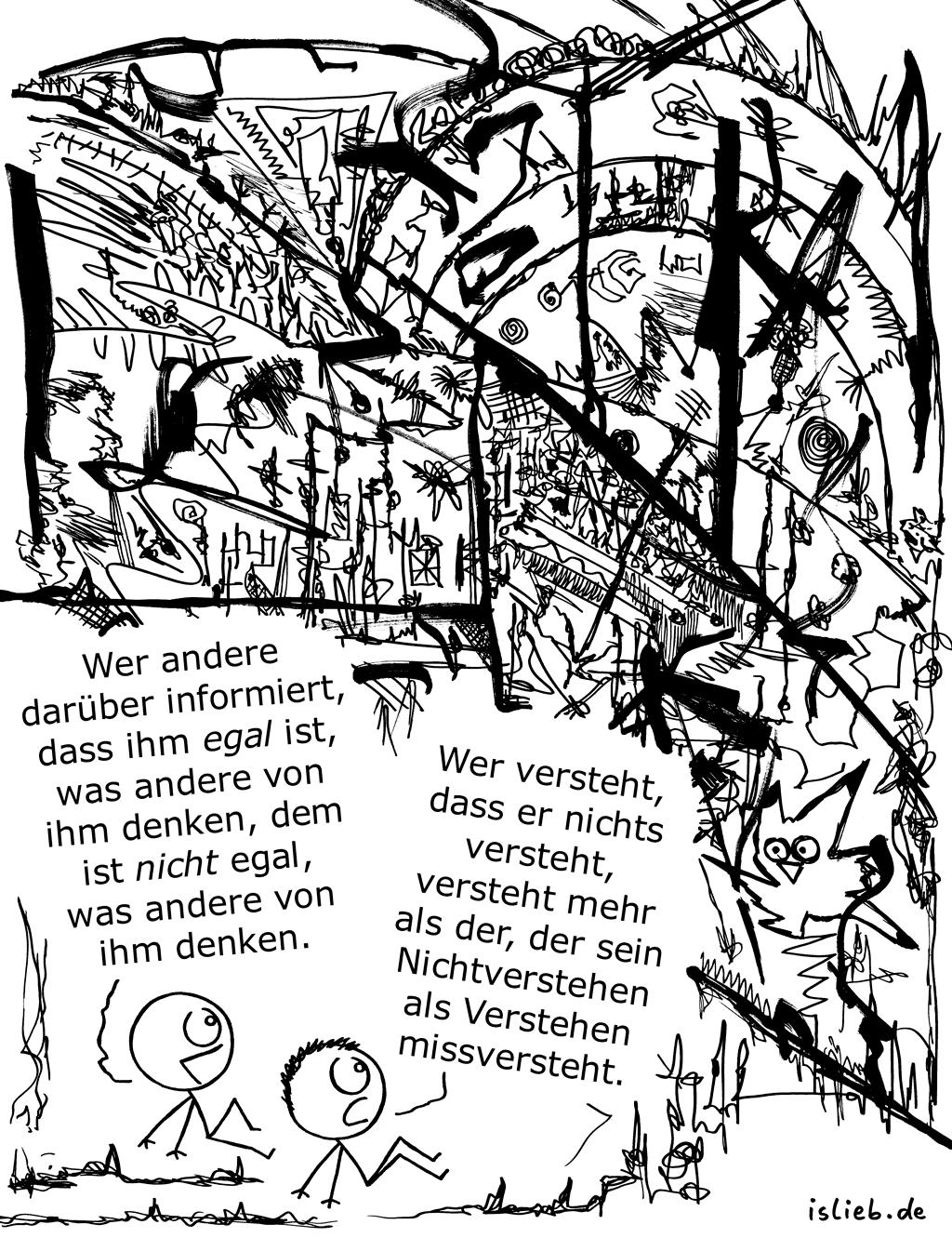Philosophiestudenten | Strichmännchen-Cartoon | is lieb? | Wer andere darüber informiert, dass ihm egal ist, was andere von ihm denken, dem ist nicht egal, was andere von ihm denken. Wer versteht, dass er nichts versteht, versteht mehr als der, der sein Nichtverstehen als Verstehen missversteht. | Philosophie, Philosophen
