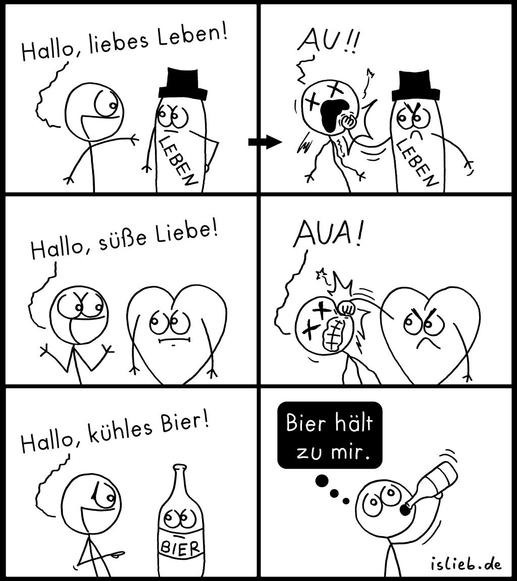 Loyalität | Comic des Lebens | is lieb? | Hallo, liebes Leben! Hallo, süße Liebe! Hallo, kühles Bier! Bier hält zu mir. | Trinken, saufen, Alkohol