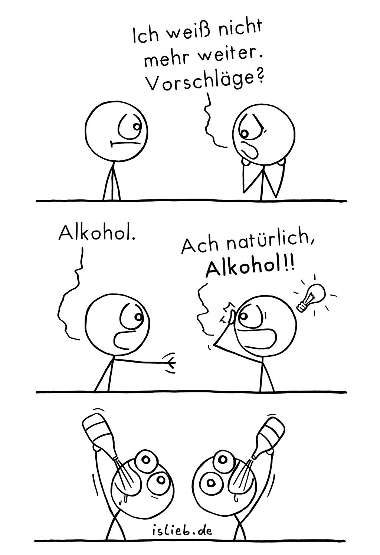 Ach natürlich | Sauf-Comic | is lieb? | Ich weiß nicht mehr weiter. Vorschläge? Alkohol. Ach natürlich, Alkohol! | Probleme, trinken, saufen, Samstagabend