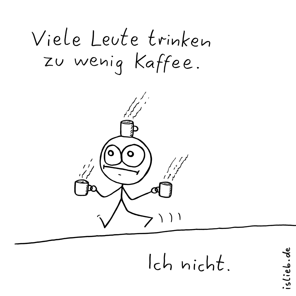 Quantität | Kaffee-Cartoon | is lieb? | Viele Leute trinken zu wenig Kaffee. Ich nicht. | Koffein, müde