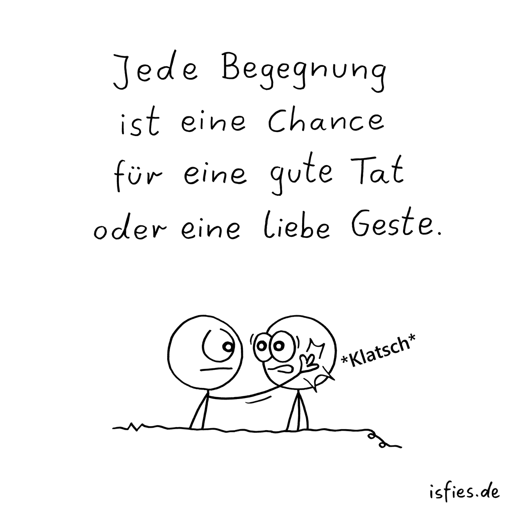 Begegnung | Is fies!