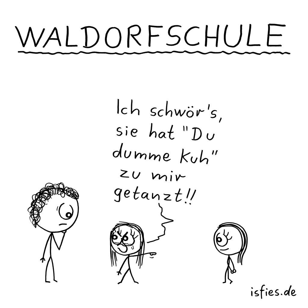 Waldorfschule | Is fies!