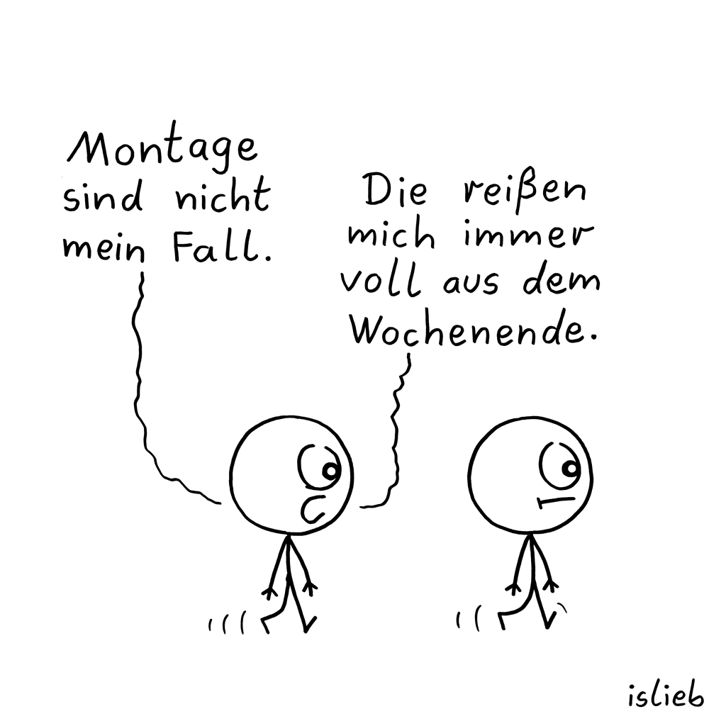 Montage... | Wochenstart-Cartoon | islieb