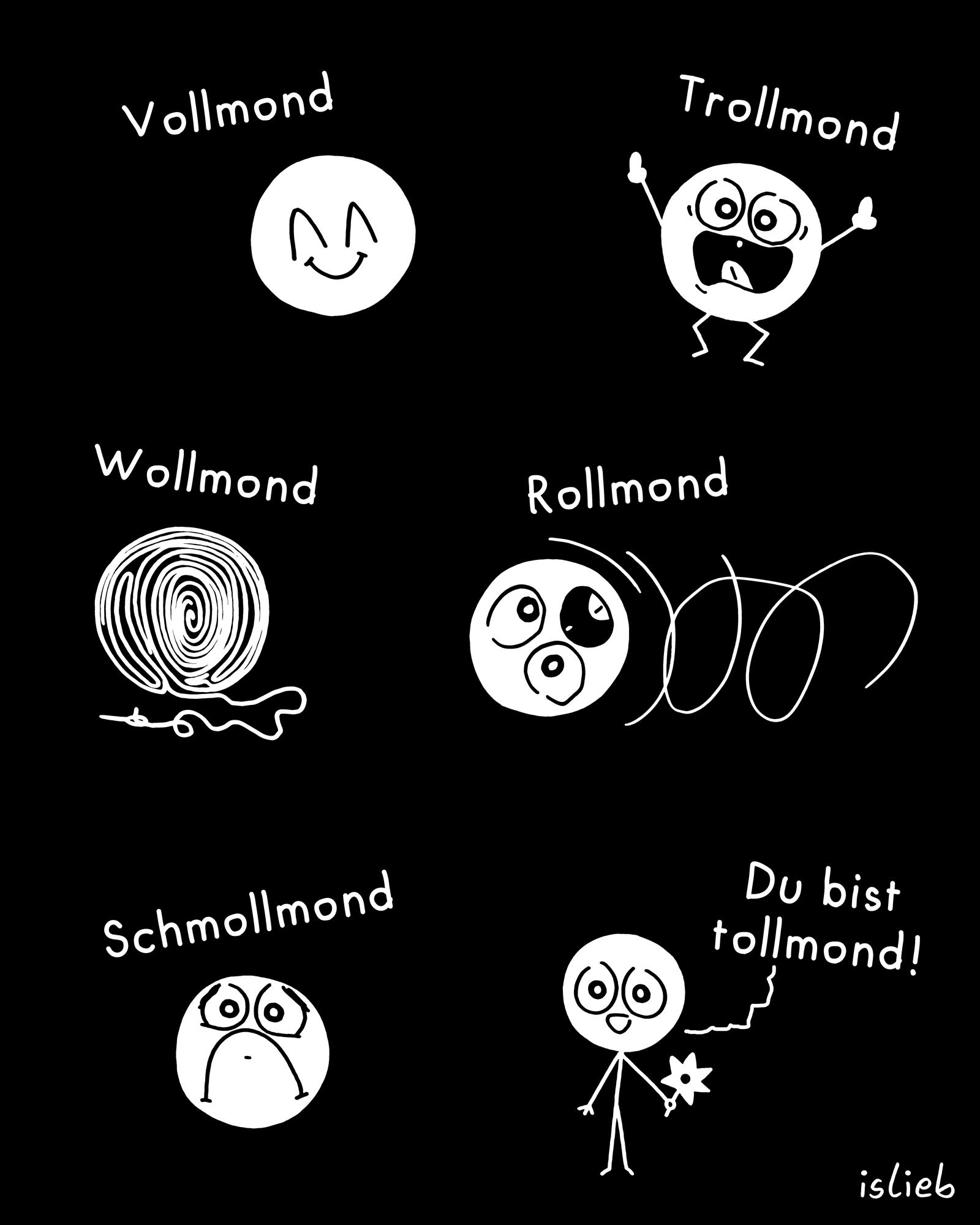 Vollmond Trollmond Wollmond Rollmond Schmollmond Du bist tollmond, Mond.