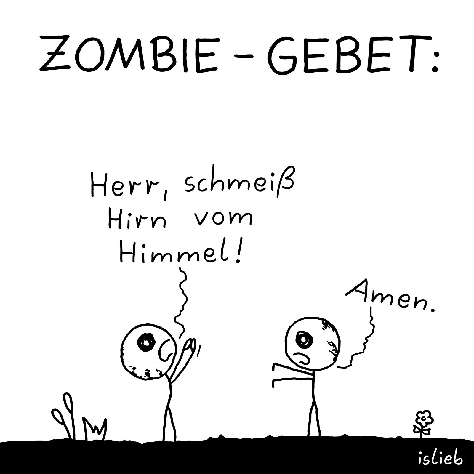 Zombie hebt die Hände zum Gebet und fleht: Herr, schmeiß Hirn vom Himmel! Anderer Zombie ergänzt: Amen. Und hier die Hashtags: Zombies, Religion, Gott, Gehirn, Dummheit, beten