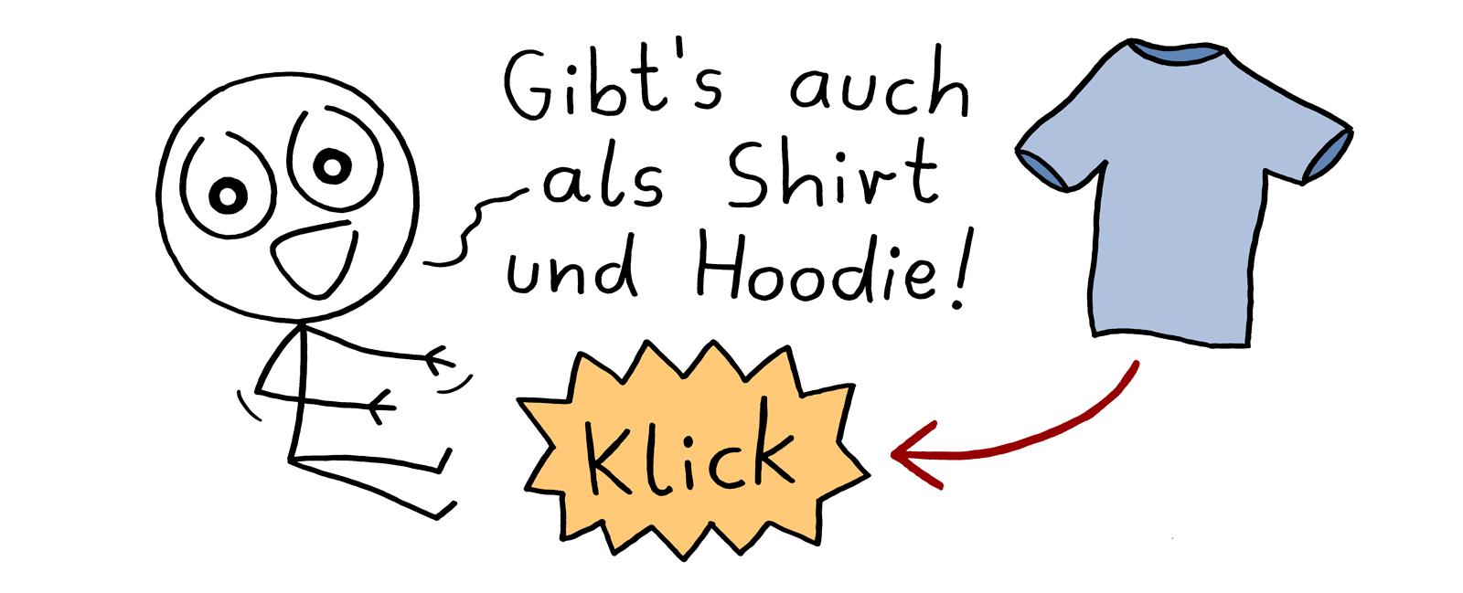 Gibt's auch als Shirt und Hoodie.